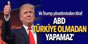 Ve Trump yönetiminden itiraf! 'ABD Türkiye olmadan yapamaz'
