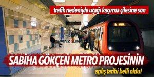 Sabiha Gökçen metro projesinin açılış tarihi belli oldu!