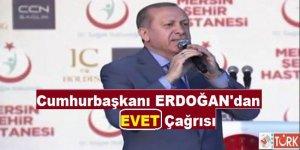 Cumhurbaşkanı Erdoğan'dan Referendumda Evet Çağrısı!