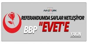 Referandumda saflar netleşiyor! BBP 'EVET'e yakın
