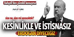 Bahçeli'den tarih yazacak yürekli konuşma! 'Kesinlikle ve istisnasız Erdoğan'
