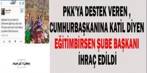 Eğitim Bir Sen Şube Başkanı PKK'ya destek vermekten ihraç oldu