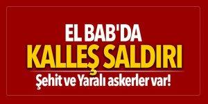El Bab'da alçak saldırı: Şehit ve Yaralılar var!
