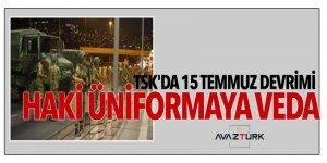 TSK'da 15 Temmuz devrimi! Haki üniformaya veda