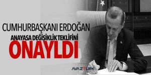 Cumhurbaşkanı Erdoğan anayasa değişiklik teklifini onayladı