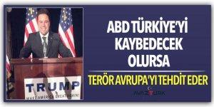 ABD Türkiye'yi kaybedecek olursa, terör Avrupa'yı tehdit eder