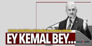 Başbakan çok sert konuştu: Ey Kemal bey...