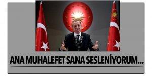 Erdoğan: 'Ana muhalefet sana sesleniyorum'