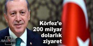 Erdoğan'dan Körfez'e '200 milyar dolarlık' ziyaret!