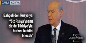 Bahçeli'den Rusya'ya: Siz Rusya'ysanız biz de Türkiye'yiz, herkes haddini bilecek!