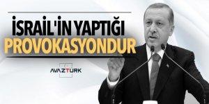 Cumhurbaşkanı Erdoğan: İsrail'in yaptığı tam bir provokasyondur