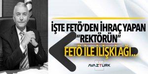 İşte FETÖ'den ihraç yapan 'rektörün', FETÖ ile ilişki ağı...