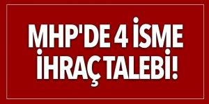 MHP'de 4 isme ihraç talebi!