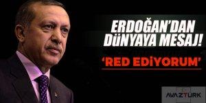 Erdoğan'dan dünyaya mesaj! Reddediyorum