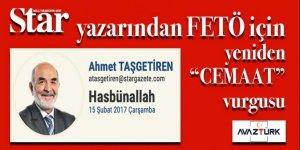 Star Yazarı Ahmet Taşgetiren'den FETÖ'yü 'CEMAAT'leştirme çabası!
