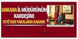 Ankara İl Müdürünün kardeşine FETÖ'den yakalama kararı!