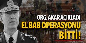Org. Akar açıkladı: El Bab operasyonu bitti!