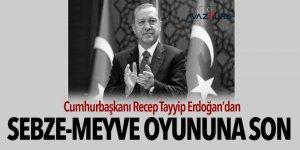 Cumhurbaşkanı Erdoğan'dan sebze-meyve oyununa son