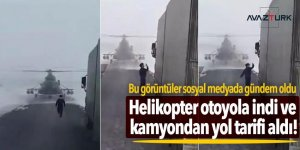 Yolunu kaybeden helikopter otoyola indi, kamyondan yol tarifi aldı!