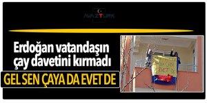 Erdoğan'ı pankart açarak çaya davet ettiler