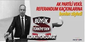 AK Partili vekil referandum kaçkınlarına bunu söyledi: 'Büyük Türkiye'den korkuyorsunuz'