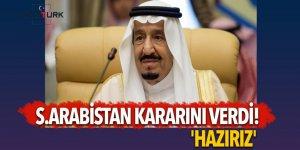 S.Arabistan kararını verdi! 'Hazırız'