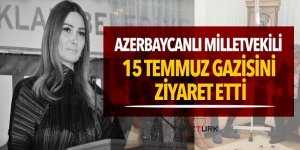 Azerbaycanlı Milletvekili 15 Temmuz gazisini ziyaret etti
