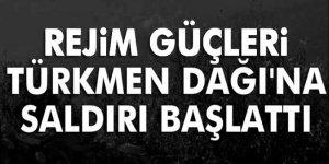 Esed rejimi, Türkmendağı'na yine saldırıyor!