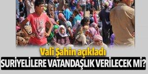 Suriyelilere vatandaşlık verilecek mi? Vali Şahin açıkladı