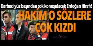 Darbeci yüz başından çok konuşulacak Erdoğan itirafı! Hakim çok kızdı
