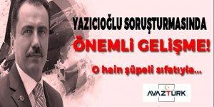 Muhsin Yazıcıoğlu soruşturmasında önemli gelişme!