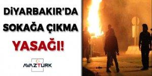 Diyarbakır'da sokağa çıkma yasağı!