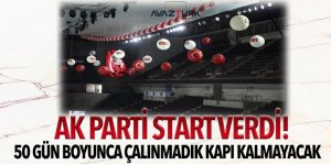 AK Parti start verdi! 50 gün boyunca çalınmadık kapı kalmayacak