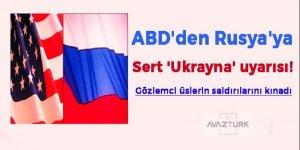 ABD'den Rusya'ya sert 'Ukrayna' uyarısı!