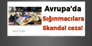 Avrupa'da sığınmacılara skandal ceza!