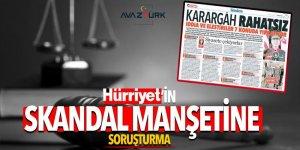 Hürriyet'in 'Karargah rahatsız' manşetine soruşturma