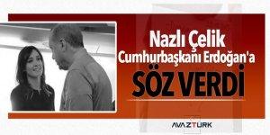 Nazlı Çelik Cumhurbaşkanı Erdoğan'a söz verdi