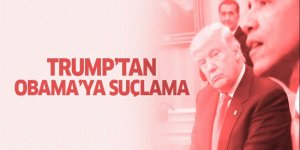 Trump'tan Obama'ya suçlama!