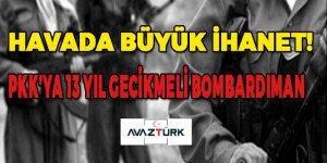 Hava'da büyük ihanet! PKK'ya 13 yıl gecikmeli bombardıman