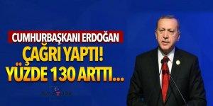 Cumhurbaşkanı Erdoğan çağrı yaptı! Yüzde 130 arttı...