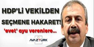 HDP'li vekilden seçmene hakaret!