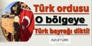 Türk ordusu o bölgeye Türk bayrağı dikti!