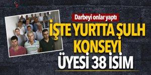Darbeyi 38 kişilik Yurtta Sulh Konseyi yaptı!