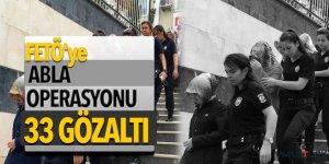 FETÖ'ye abla operasyonu: 33 gözaltı