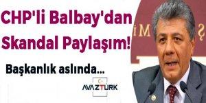 CHP'li Balbay'dan skandal paylaşım!