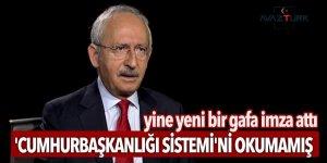 Kılıçdaroğlu, 'Cumhurbaşkanlığı Sistemi'ni okumamış