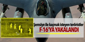 Şemsiye ile kaçmak isteyen teröristler F-16'ya yakalandı
