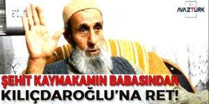 Şehit kaymakamın babasından Kılıçdaroğluna ret!