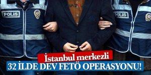 İstanbul merkezli 32 ilde dev FETÖ operasyonu!