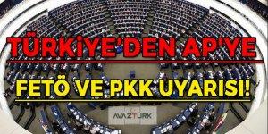 Türkiye'den AP'ye FETÖ ve PKK uyarısı!